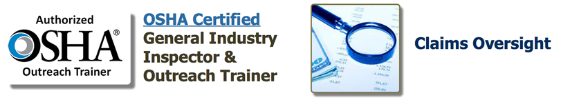 OSHA Authorized Outreach Trainer OSHA Certified General Industry Inspector & Outreach Trainer Claims Oversight